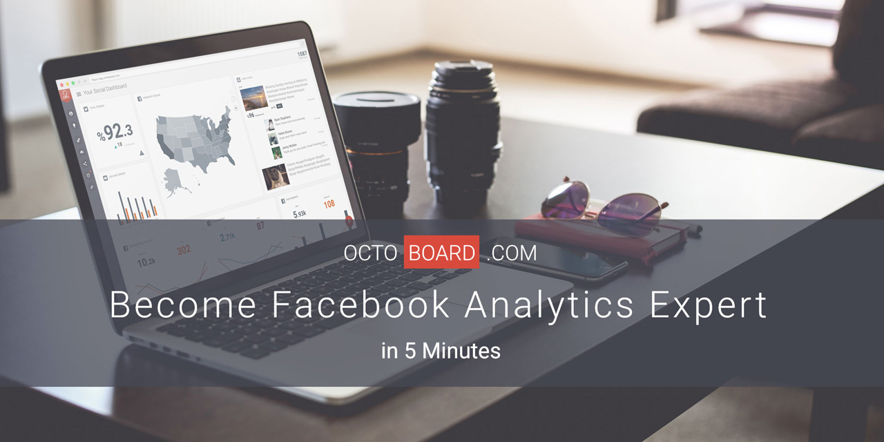 Become Facebook Analytics Expert with Octoboard