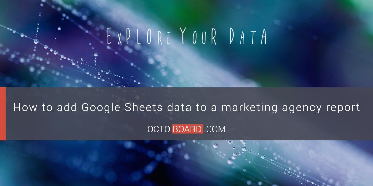 How to add Google Sheets data to a marketing agency report