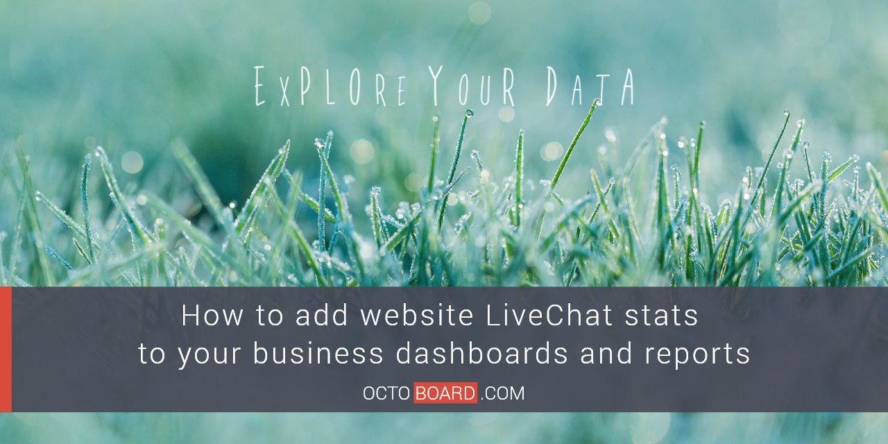 How to add website LiveChat stats to your business dashboards and reports