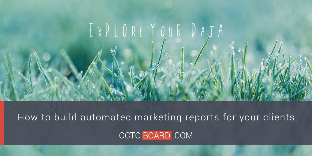 How to build automated marketing reports for your clients