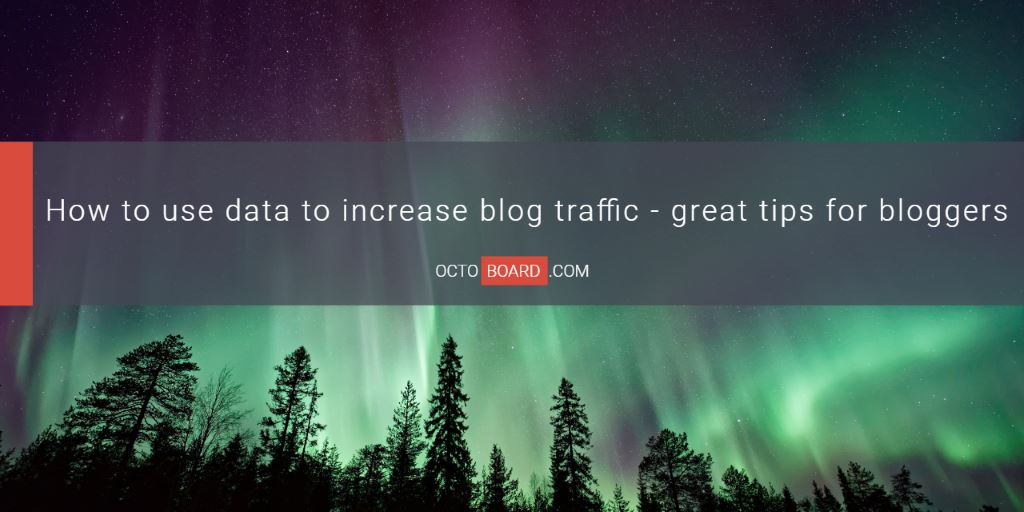 How to use data to increase blog traffic - great tips for bloggers
