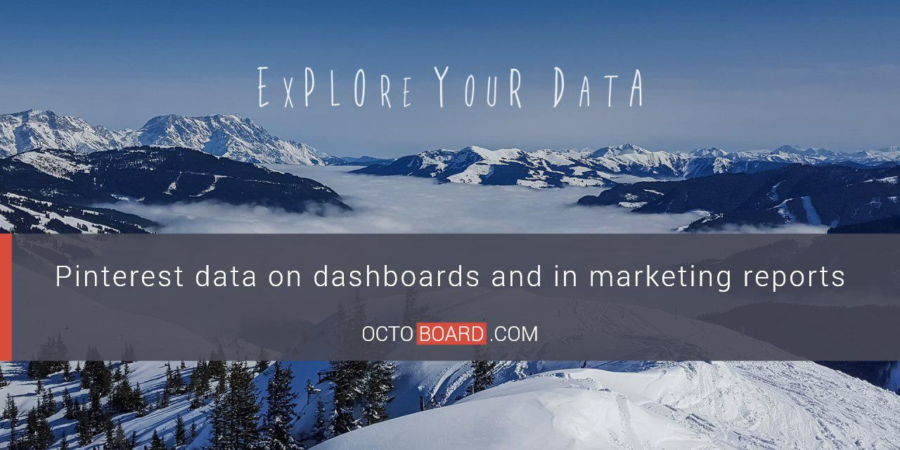 Pinterest data on dashboards and in marketing reports