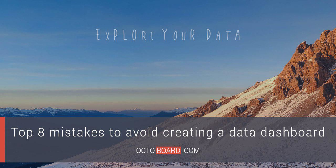 Top 8 mistakes to avoid creating a data dashboard