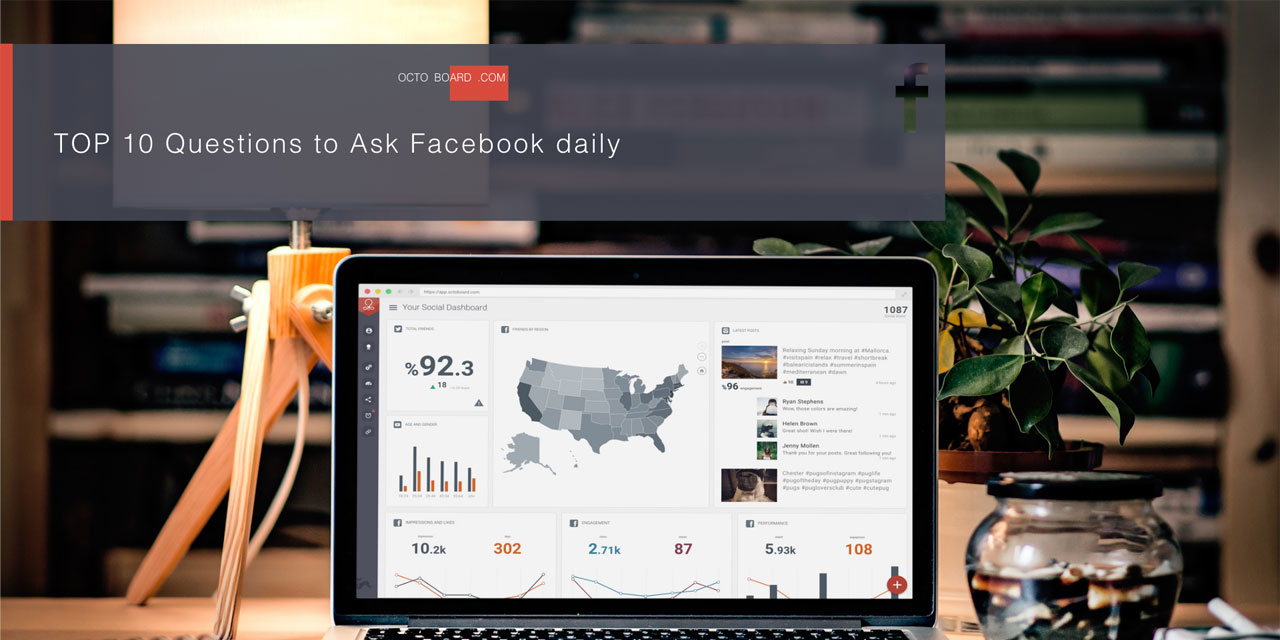 TOP 10 Questions to Ask Facebook daily with Octoboard